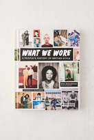 Urban Outfitters What We Wore: A People's History of British Style By Nina Manandhar