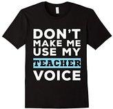 Don't Make me Use My Teacher Voice & Teachers Gifts Shirt