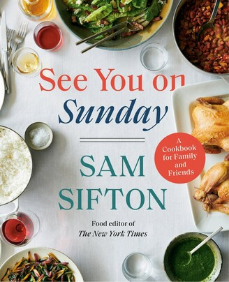Sam Sifton See You On Sunday: A Cookbook For Family And Friends