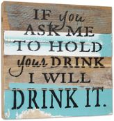 """Sweet Bird & Co. """"If You Ask Me To Hold Your Drink I Will Drink It"""" Reclaimed Wood Wall Art"""