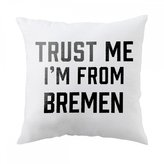 Fotomax Pillow with Trust me I am from Bremen