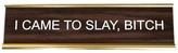 He Said, She Said Slay Bitch Nameplate