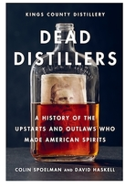 Abrams Dead Distillers: A History of the Upstarts and Outlaws Who Made American Spirits