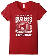 Women's Because Boxers Are Freaking Awesome Funny Boxer Lovers Shirt Large
