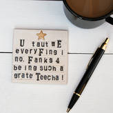 Juliet Reeves Designs You Taught Me Everything I Know Teacher Ceramic Coaster