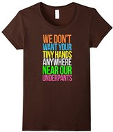 Men's Don't Want Tiny Hands Near Our Underpants TShirt Anti Trump Medium
