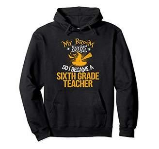 b-ROOM Broom Broke I Became 6th Sixth Grade Teacher Halloween Pullover Hoodie