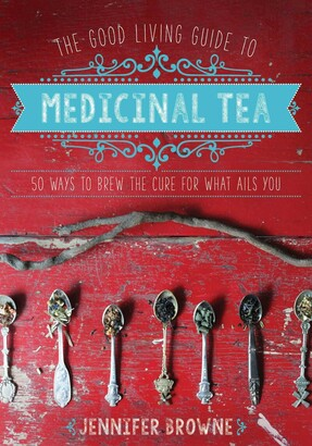 Jennifer Browne The Good Living Guide to Medicinal Tea: 50 Ways to Brew the Cure for What Ails You