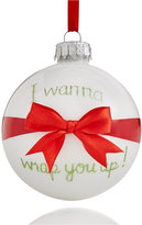Holiday Lane White Glass I Wanna Wrap You Up Ornament, Created for Macy's
