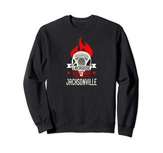 LaCrosse Legends are Made in Jacksonville Sweatshirt