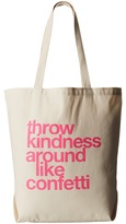 Dogeared Throw Kindness Around Like Confetti Tote