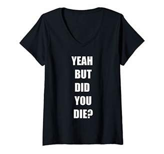 Womens Yeah But Did You Die ? Funny Workout Gym Shirt V-Neck T-Shirt