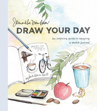Samantha Dion Baker Draw Your Day: An Inspiring Guide To Keeping A Sketch Journal