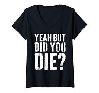 Womens Yeah But Did You Die T-Shirt Workout Gift Shirt V-Neck T-Shirt