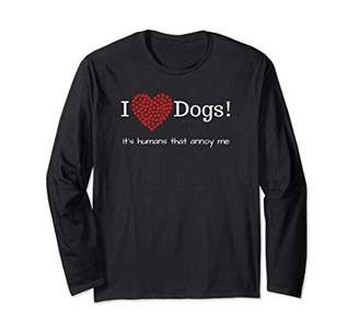 I Heart Dogs It's Humans That Annoy Me Long Sleeve T-Shirt