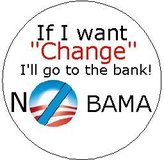 """- IF I WANT """"CHANGE"""" I'LL GO TO THE BANK - NOBAMA Political 1.25 MAGNET ~ Anti Barack Obama Pro Republican Party"""