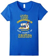 Women's Sewing T-Shirt This Weekends Forecast 100% Chance of Sewing XL