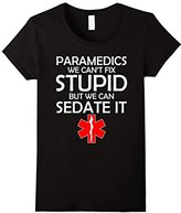 Women's Paramedics We Can't Fix Stupid But We Can Sedate It T-shirt Small