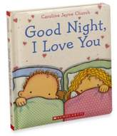 Scholastic Good Night, I Love You Padded Board Book by Caroline Jayne Church