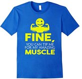 Men's Fine You Can Tip Me For My Amazing Muscle Funny T-Shirt Small