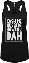 Indica Plateau Womens Cash Me Ousside How Bow Dah Racerback Tank Top