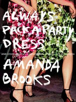 "The Well Appointed House ""Always Pack a Party Dress - And Other Lessons I Learned from a Life in Fashion"" by Amanda Brooks - IN STOCK IN OUR GREENWICH STORE FOR QUICK SHIPPING"