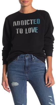PST by Project Social T Addicted To Love Sweatshirt
