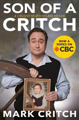 Mark Critch Son Of A Critch: A Childish Newfoundland Memoir