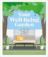 Dk Your Well-being Garden: How To Make Your Garden Good For You - Science, Design, Practice