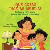 """Scholastic Que Cosas Dice Mi Abuela"""" by Ana Galan"""