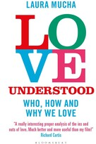 Laura Mucha Love Understood: The Science Of Who, How And Why We Love