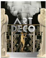 Abrams Art Deco Complete: The Definitive Guide to the Decorative Arts of the 1920s and 1930s