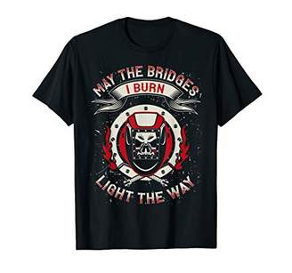 Welding T-Shirt for Welders - May the Bridges I Burn
