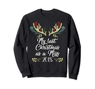 My Last Christmas as a Miss 2018 Womens Holiday Sweatshirt
