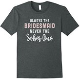 Always the bridesmaid, never the sober one, t-shirt, gift