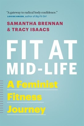 Samantha Brennan Fit at Mid-Life: A Feminist Fitness Journey
