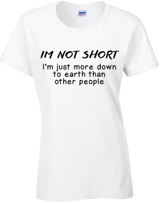 Harvey Williams Im Not Short Im Just More Down to Earth Then Other People Womens Slogan Novelty Funny Tee T-Shirt S M L XL (X-Large