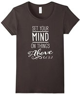 Set Your Mind On Things Above t-Shirt Colossians 3:2--