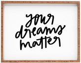 Deny Designs Chelcey Tate Your Dreams Matter Rectangle Wood Tray