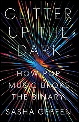 Glitter Up the Dark: How Pop Music Broke the Binary (American Music)