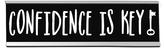 'Confidence is Key' Desk Sign