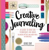 Renee Day Creative Journaling: A Guide To Over 100 Techniques And Ideas For Amazing Dot Grid, Junk, Mixed Med...