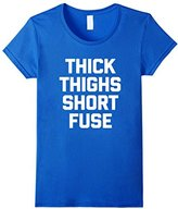 Women's Thick Thighs Short Fuse T-Shirt funny saying sarcastic cute XL
