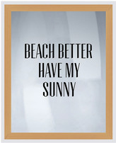 PTM Images Beach Better Have My Sunny Silk Screen Wood Framed Wall Art