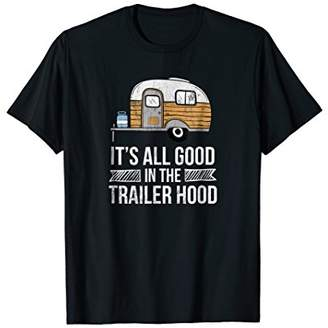 Roger Vivier It's All Good In The Trailer Hood Camping Novelty T-Shirt