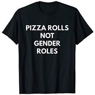 Pizza Rolls Not Gender Roles t-shirt - Feminist Shirts