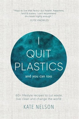 Kate Nelson I Quit Plastics: And You Can Too