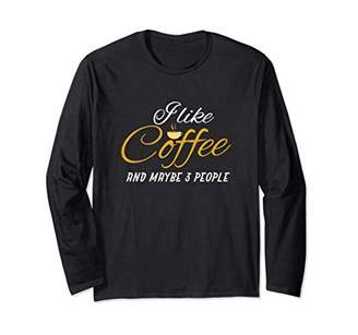 Funny I Like Coffee And Maybe 3 People Long Sleeve T-Shirt