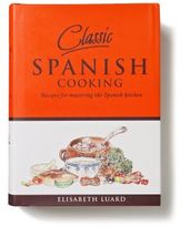Classic Spanish Cooking: Recipes For Mastering The Spanish Kitchen
