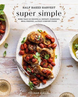 Tieghan Gerard Half Baked Harvest Super Simple: More Than 125 Recipes For Instant, Overnight, Meal-prepped, And Ea...